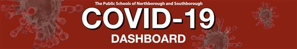 The Public Schools of Northborough and Southborough Covid-19 Dashboard (Updated Monday and Thursday Evenings)